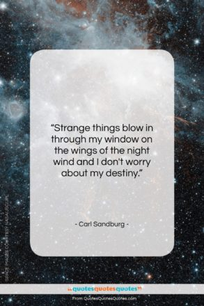 "Carl Sandburg quote: ""Strange things blow in through my window…""- at QuotesQuotesQuotes.com"
