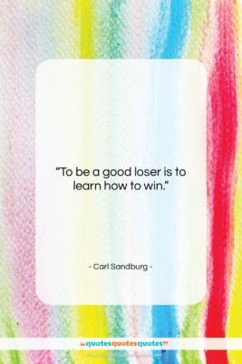 "Carl Sandburg quote: ""To be a good loser is to…""- at QuotesQuotesQuotes.com"