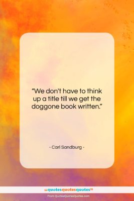 """Carl Sandburg quote: """"We don't have to think up a…""""- at QuotesQuotesQuotes.com"""