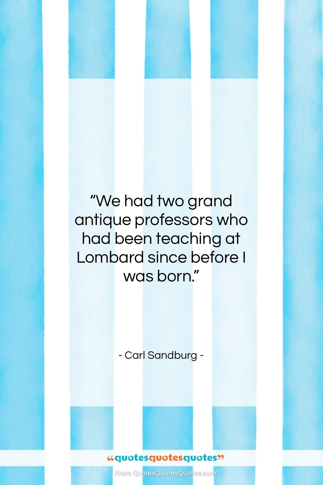 "Carl Sandburg quote: ""We had two grand antique professors who…""- at QuotesQuotesQuotes.com"