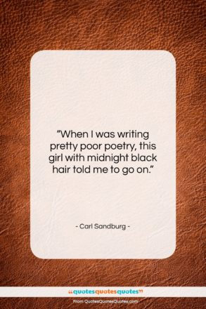 """Carl Sandburg quote: """"When I was writing pretty poor poetry,…""""- at QuotesQuotesQuotes.com"""