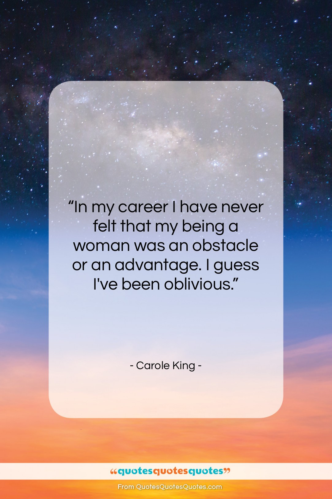 """Carole King quote: """"In my career I have never felt…""""- at QuotesQuotesQuotes.com"""