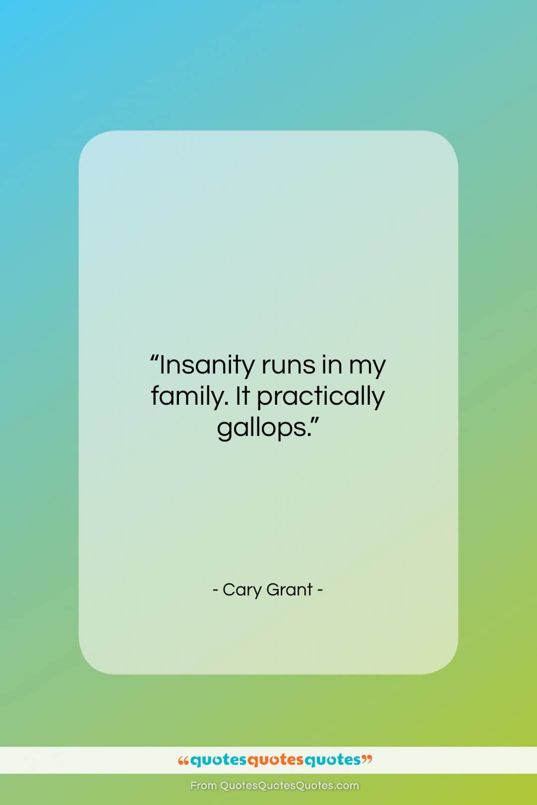 """Cary Grant quote: """"Insanity runs in my family. It practically…""""- at QuotesQuotesQuotes.com"""