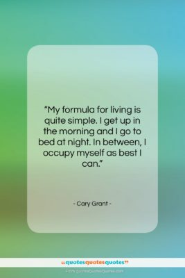 """Cary Grant quote: """"My formula for living is quite simple….""""- at QuotesQuotesQuotes.com"""