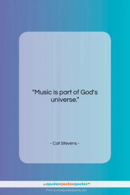 """Cat Stevens quote: """"Music is part of God's universe….""""- at QuotesQuotesQuotes.com"""