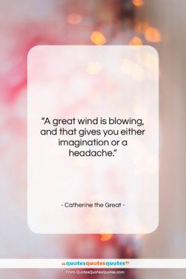 """Catherine the Great quote: """"A great wind is blowing, and that…""""- at QuotesQuotesQuotes.com"""