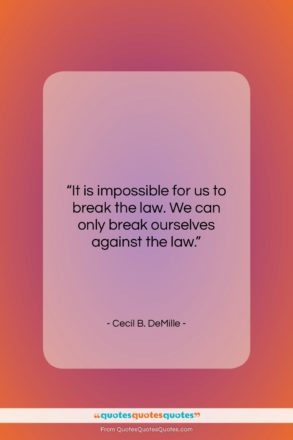 """Cecil B. DeMille quote: """"It is impossible for us to break…""""- at QuotesQuotesQuotes.com"""
