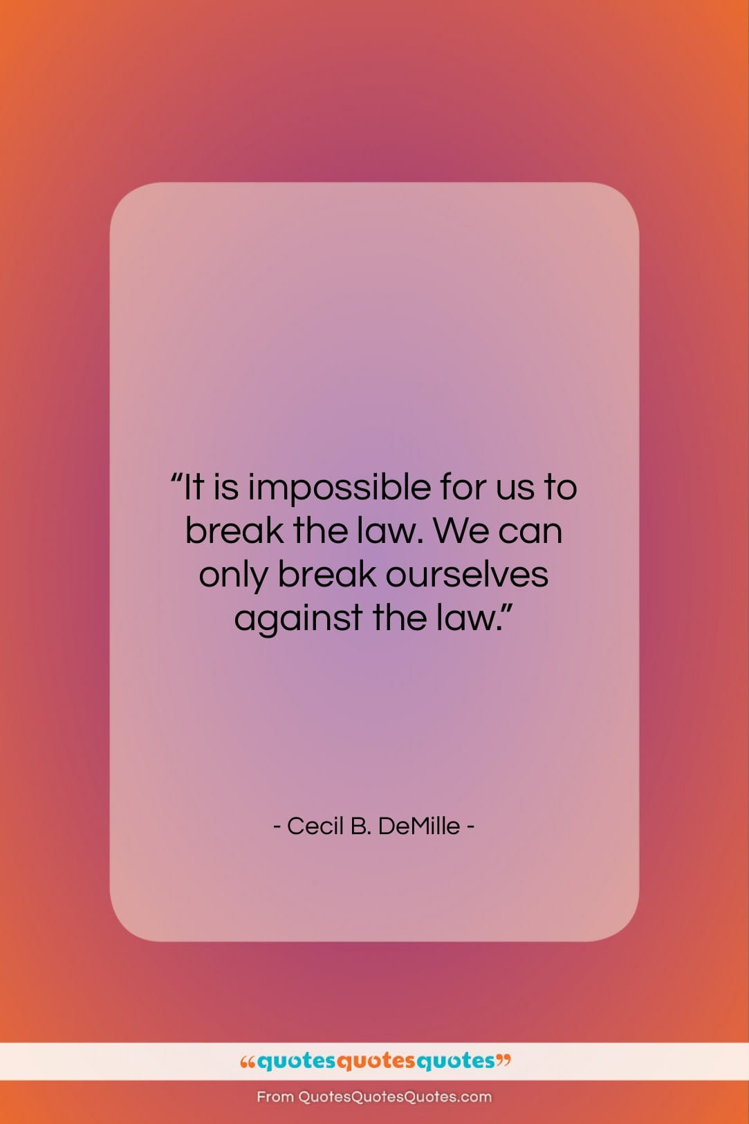 "Cecil B. DeMille quote: ""It is impossible for us to break…""- at QuotesQuotesQuotes.com"