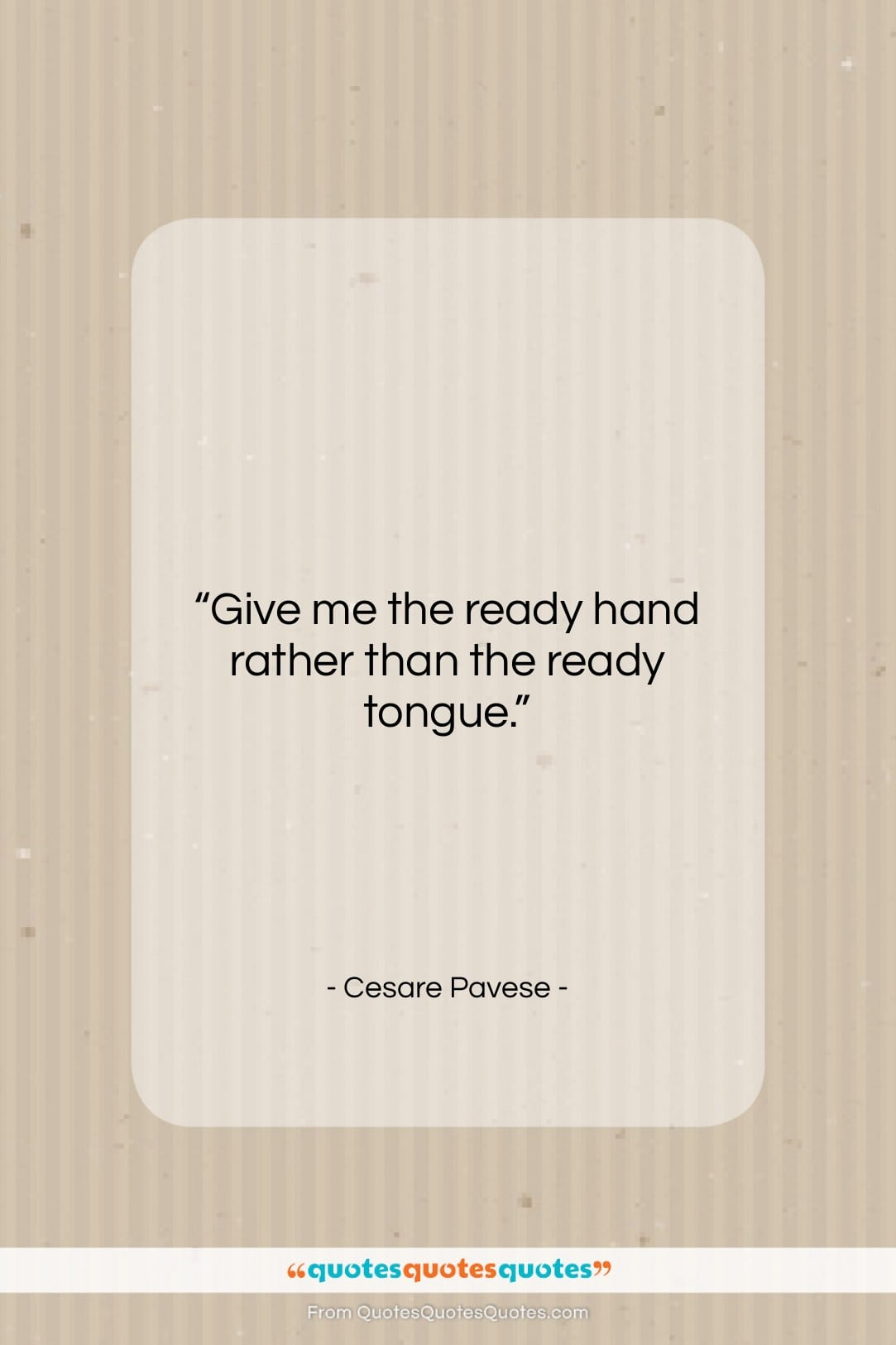 """Cesare Pavese quote: """"Give me the ready hand rather than…""""- at QuotesQuotesQuotes.com"""
