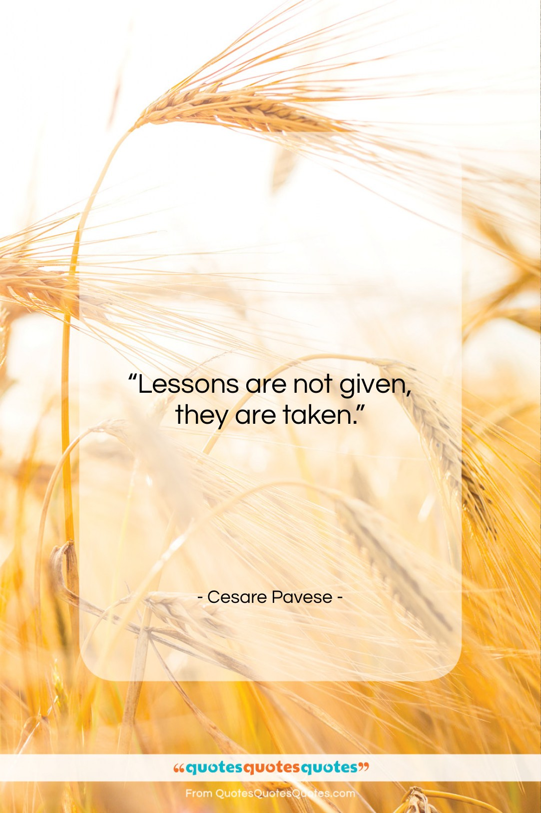 """Cesare Pavese quote: """"Lessons are not given, they are taken….""""- at QuotesQuotesQuotes.com"""