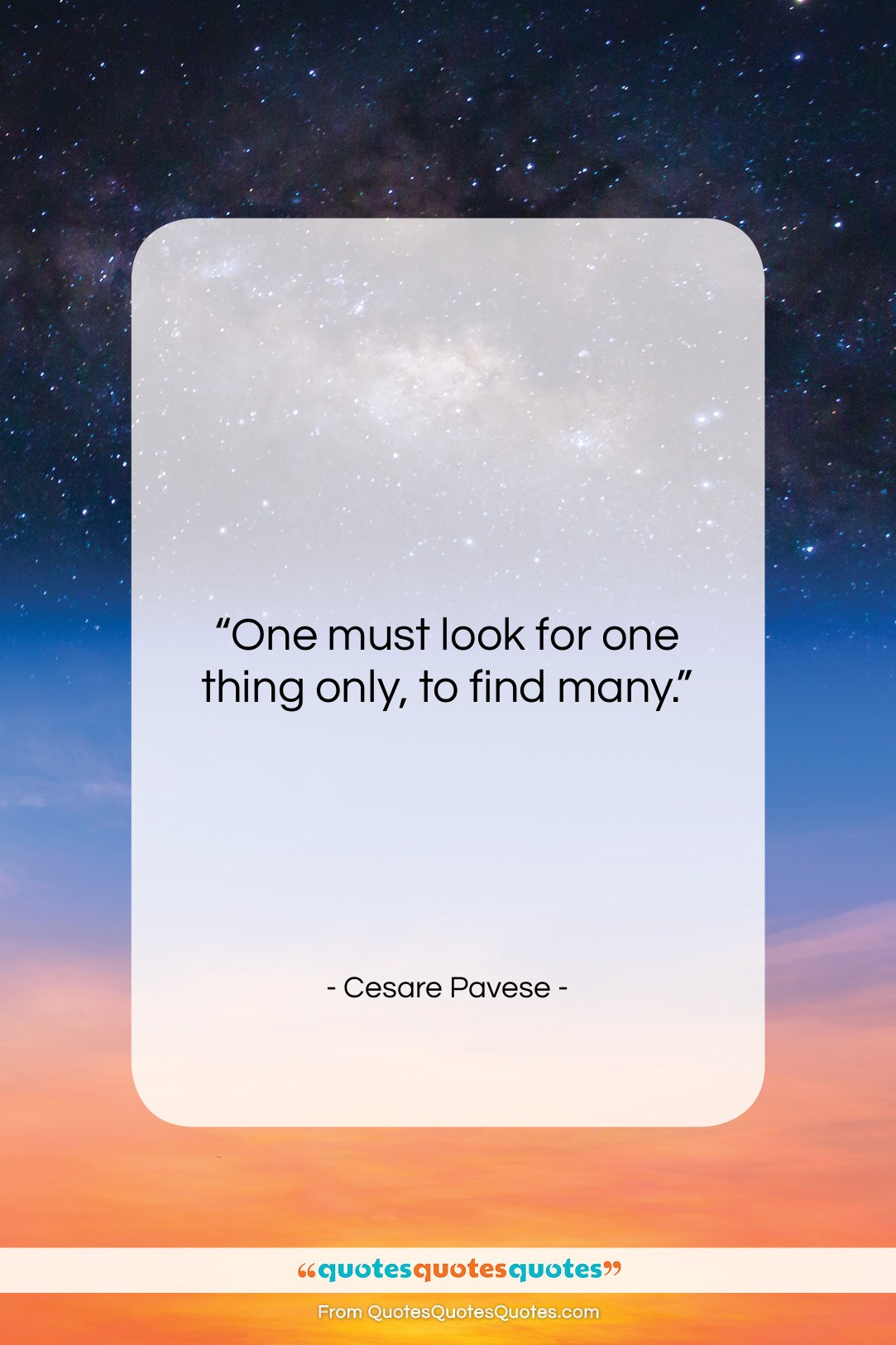 """Cesare Pavese quote: """"One must look for one thing only,…""""- at QuotesQuotesQuotes.com"""