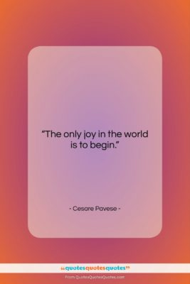 "Cesare Pavese quote: ""The only joy in the world is…""- at QuotesQuotesQuotes.com"