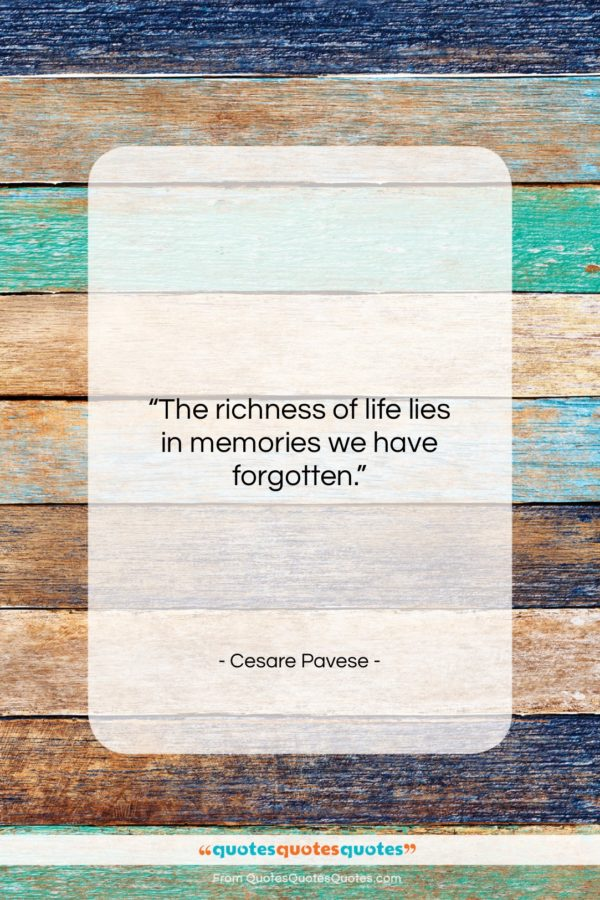 """Cesare Pavese quote: """"The richness of life lies in memories…""""- at QuotesQuotesQuotes.com"""