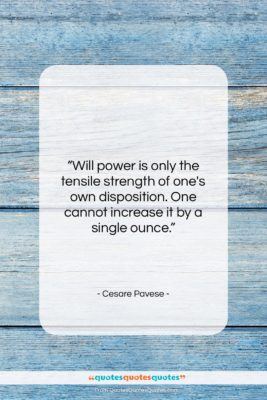 """Cesare Pavese quote: """"Will power is only the tensile strength…""""- at QuotesQuotesQuotes.com"""