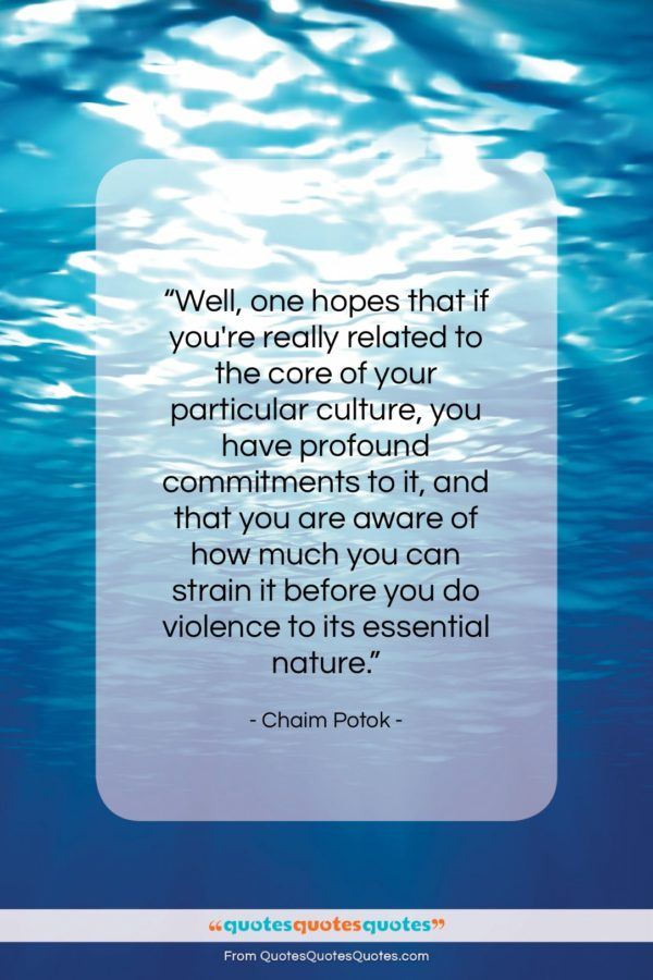 """Chaim Potok quote: """"Well, one hopes that if you're really…""""- at QuotesQuotesQuotes.com"""