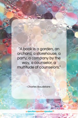 """Charles Baudelaire quote: """"A book is a garden, an orchard,…""""- at QuotesQuotesQuotes.com"""