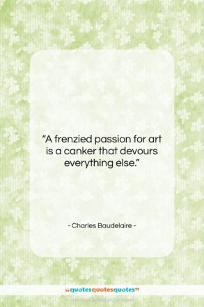 """Charles Baudelaire quote: """"A frenzied passion for art is a…""""- at QuotesQuotesQuotes.com"""