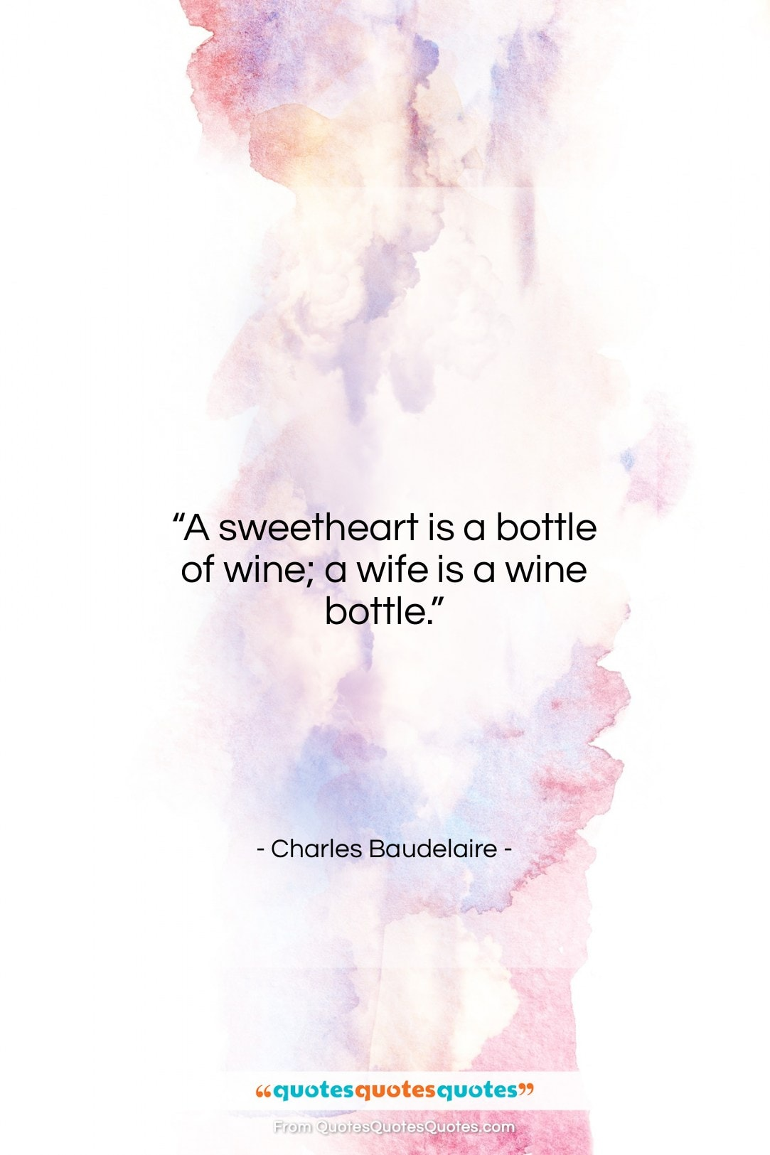 """Charles Baudelaire quote: """"A sweetheart is a bottle of wine;…""""- at QuotesQuotesQuotes.com"""