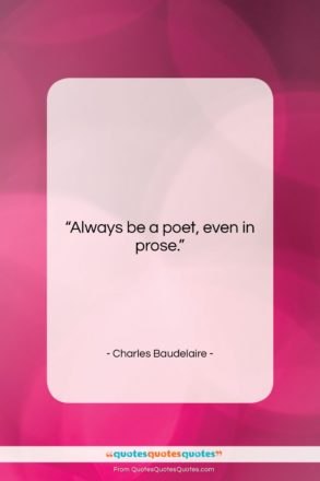 """Charles Baudelaire quote: """"Always be a poet, even in prose….""""- at QuotesQuotesQuotes.com"""