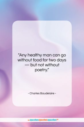 """Charles Baudelaire quote: """"Any healthy man can go without food…""""- at QuotesQuotesQuotes.com"""