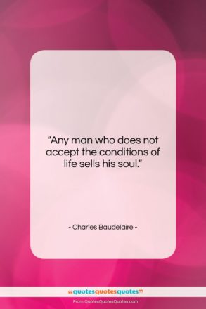 """Charles Baudelaire quote: """"Any man who does not accept the…""""- at QuotesQuotesQuotes.com"""