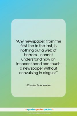 """Charles Baudelaire quote: """"Any newspaper, from the first line to…""""- at QuotesQuotesQuotes.com"""