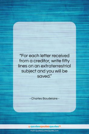 """Charles Baudelaire quote: """"For each letter received from a creditor,…""""- at QuotesQuotesQuotes.com"""
