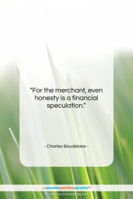 """Charles Baudelaire quote: """"For the merchant, even honesty is a…""""- at QuotesQuotesQuotes.com"""