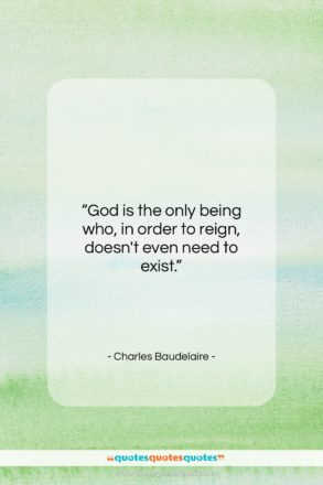 """Charles Baudelaire quote: """"God is the only being who, in…""""- at QuotesQuotesQuotes.com"""