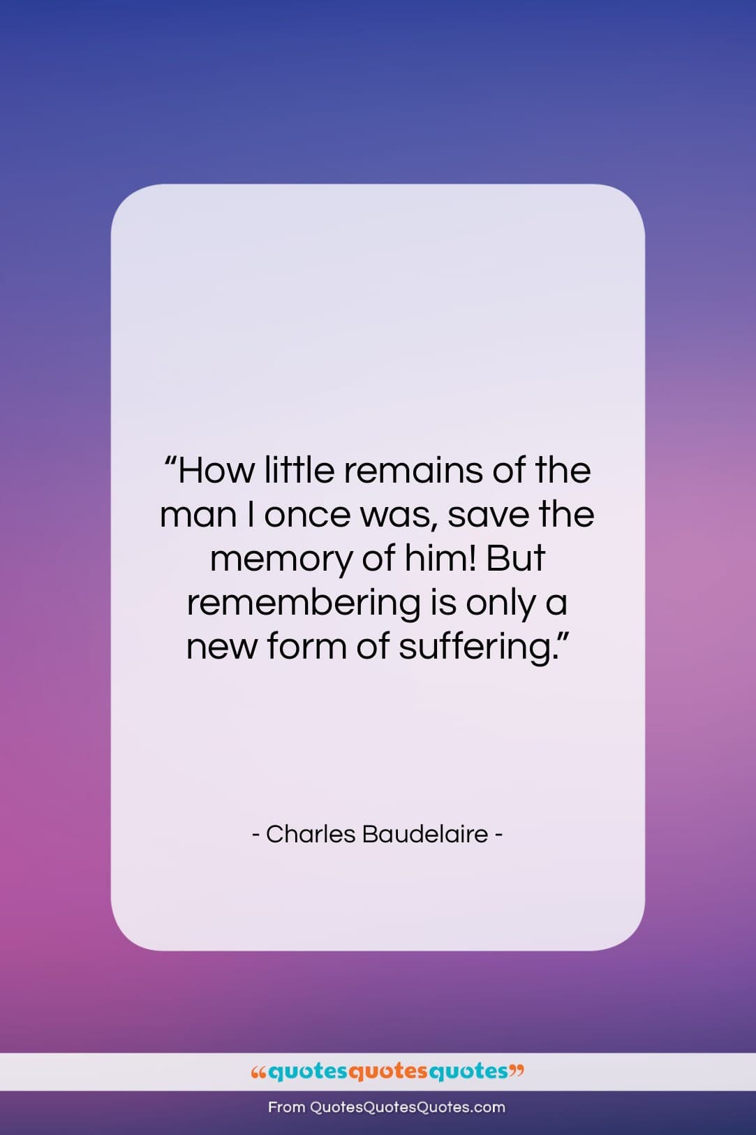 """Charles Baudelaire quote: """"How little remains of the man I…""""- at QuotesQuotesQuotes.com"""