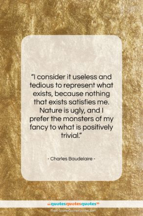 """Charles Baudelaire quote: """"I consider it useless and tedious to…""""- at QuotesQuotesQuotes.com"""