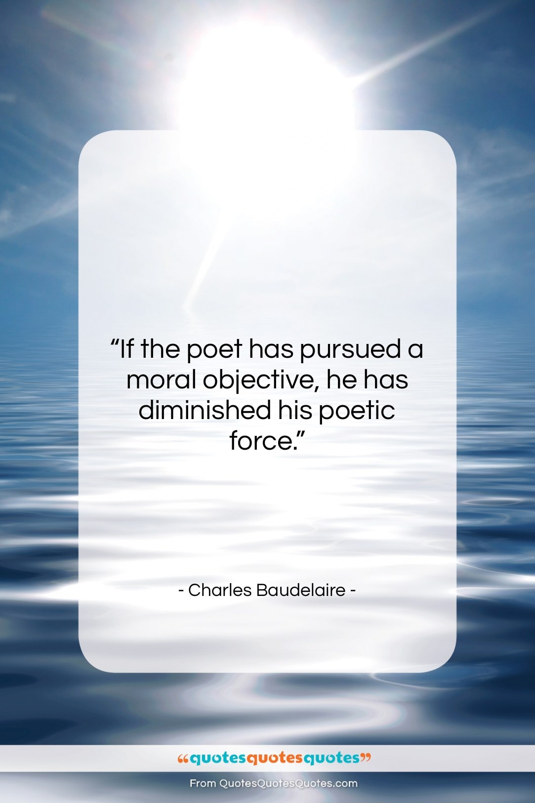 """Charles Baudelaire quote: """"If the poet has pursued a moral…""""- at QuotesQuotesQuotes.com"""