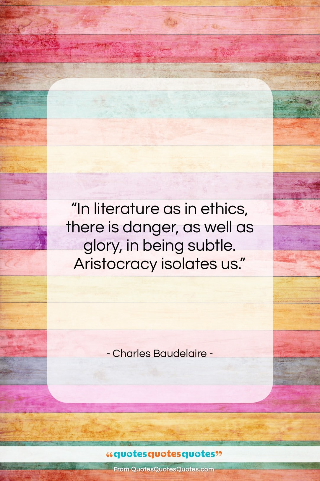"""Charles Baudelaire quote: """"In literature as in ethics, there is…""""- at QuotesQuotesQuotes.com"""