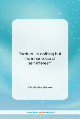 """Charles Baudelaire quote: """"Nature… is nothing but the inner voice…""""- at QuotesQuotesQuotes.com"""