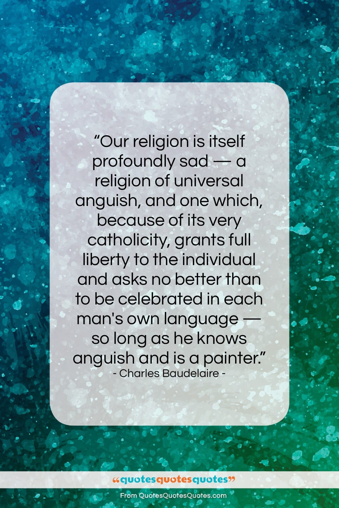 """Charles Baudelaire quote: """"Our religion is itself profoundly sad —…""""- at QuotesQuotesQuotes.com"""