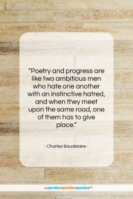 """Charles Baudelaire quote: """"Poetry and progress are like two ambitious…""""- at QuotesQuotesQuotes.com"""