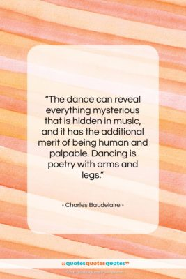 "Charles Baudelaire quote: ""The dance can reveal everything mysterious that…""- at QuotesQuotesQuotes.com"