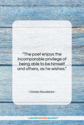 """Charles Baudelaire quote: """"The poet enjoys the incomparable privilege of…""""- at QuotesQuotesQuotes.com"""