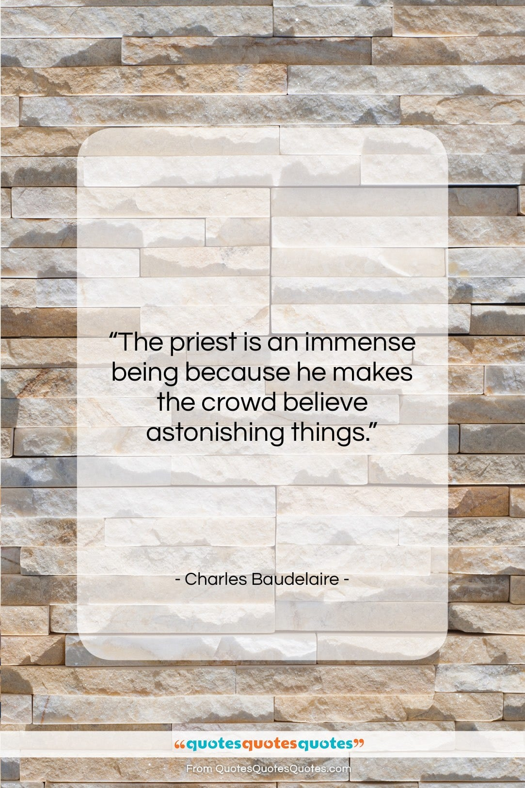 """Charles Baudelaire quote: """"The priest is an immense being because…""""- at QuotesQuotesQuotes.com"""