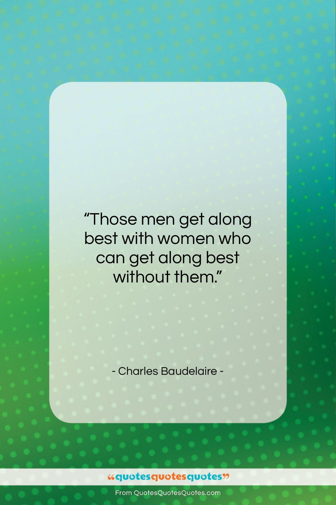 "Charles Baudelaire quote: ""Those men get along best with women…""- at QuotesQuotesQuotes.com"