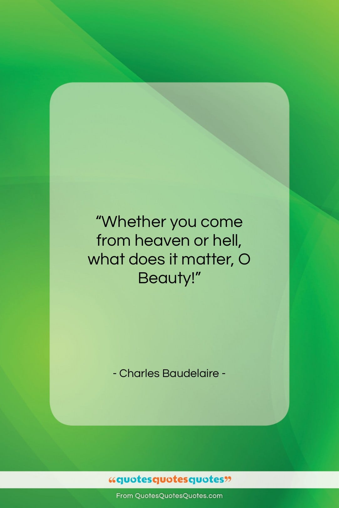 """Charles Baudelaire quote: """"Whether you come from heaven or hell…""""- at QuotesQuotesQuotes.com"""