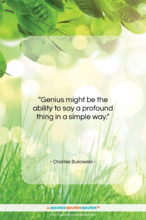 """Charles Bukowski quote: """"Genius might be the ability to say…""""- at QuotesQuotesQuotes.com"""