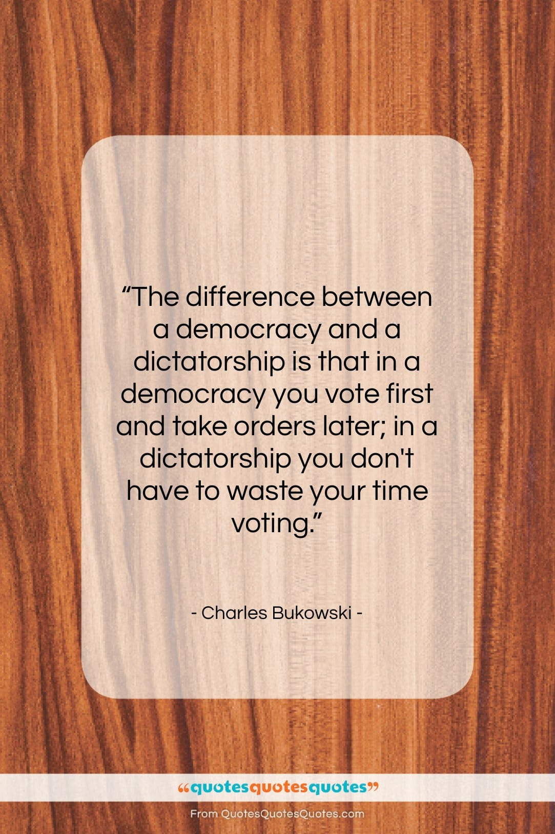 """Charles Bukowski quote: """"The difference between a democracy and a…""""- at QuotesQuotesQuotes.com"""