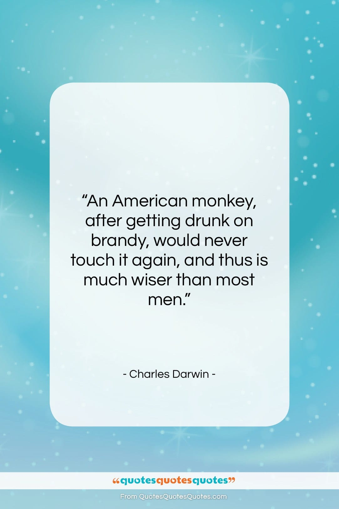 """Charles Darwin quote: """"An American monkey, after getting drunk on…""""- at QuotesQuotesQuotes.com"""