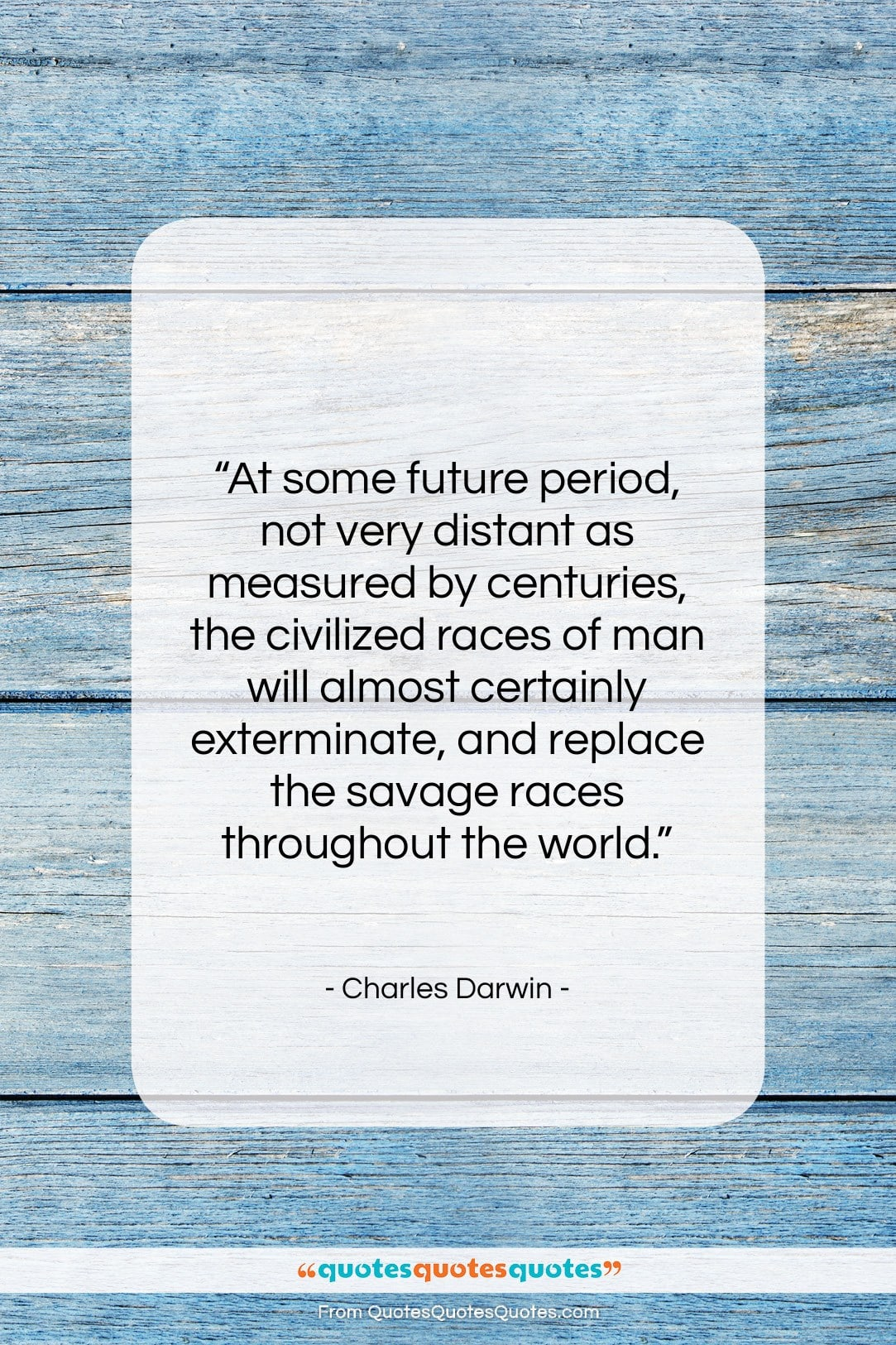 """Charles Darwin quote: """"At some future period, not very distant…""""- at QuotesQuotesQuotes.com"""