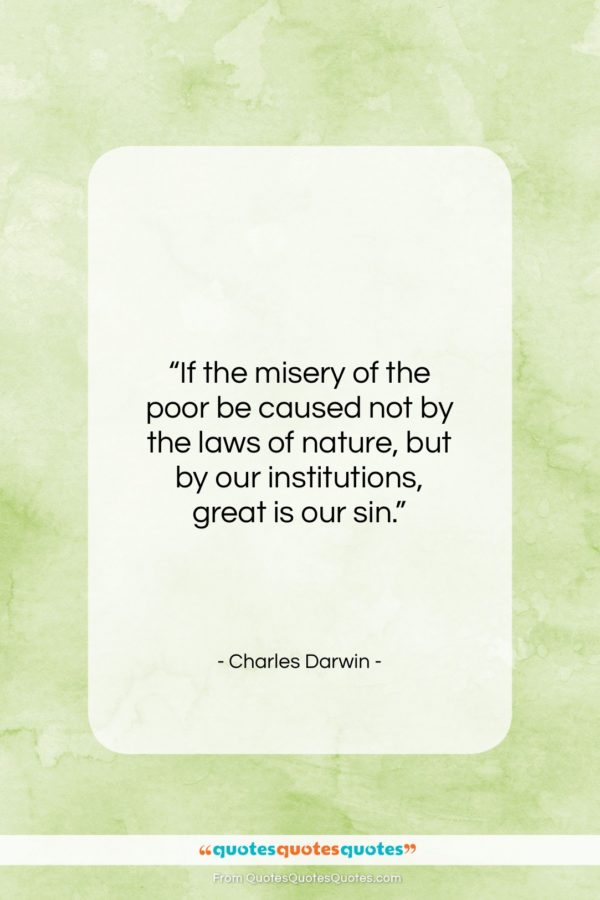 """Charles Darwin quote: """"If the misery of the poor be…""""- at QuotesQuotesQuotes.com"""