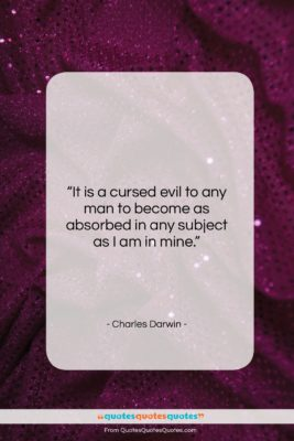 """Charles Darwin quote: """"It is a cursed evil to any…""""- at QuotesQuotesQuotes.com"""