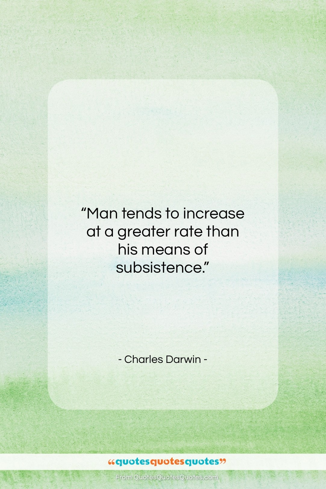 """Charles Darwin quote: """"Man tends to increase at a greater…""""- at QuotesQuotesQuotes.com"""