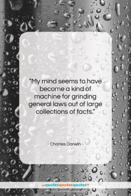 """Charles Darwin quote: """"My mind seems to have become a…""""- at QuotesQuotesQuotes.com"""