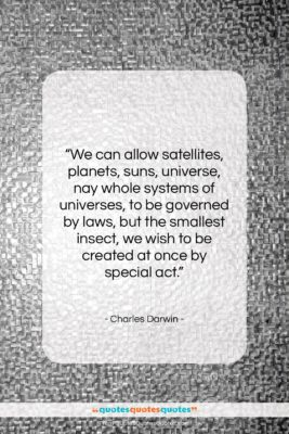 """Charles Darwin quote: """"We can allow satellites, planets, suns, universe,…""""- at QuotesQuotesQuotes.com"""